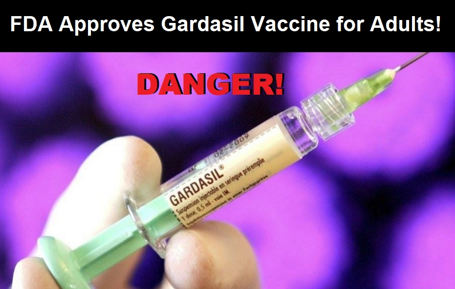 FDA Approves Dangerous Gardasil Vaccine for Adults in the U.S.